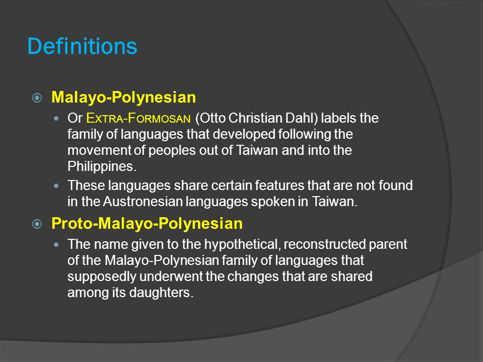 Definitions  Malayo-Polynesian Or E XTRA -F ORMOSAN (Otto Christian Dahl) labels the family of languages that developed following the movement of peoples out of Taiwan and into the Philippines.