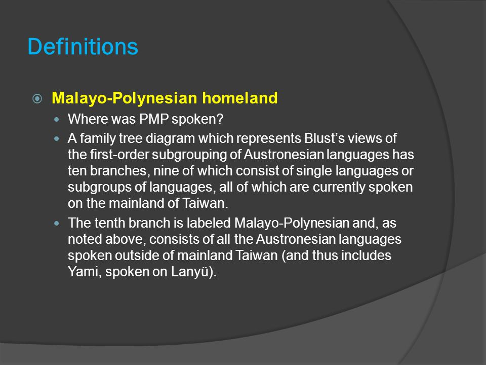 Definitions  Malayo-Polynesian homeland Where was PMP spoken? A family tree diagram which represents Blust's views of the first-order subgrouping of
