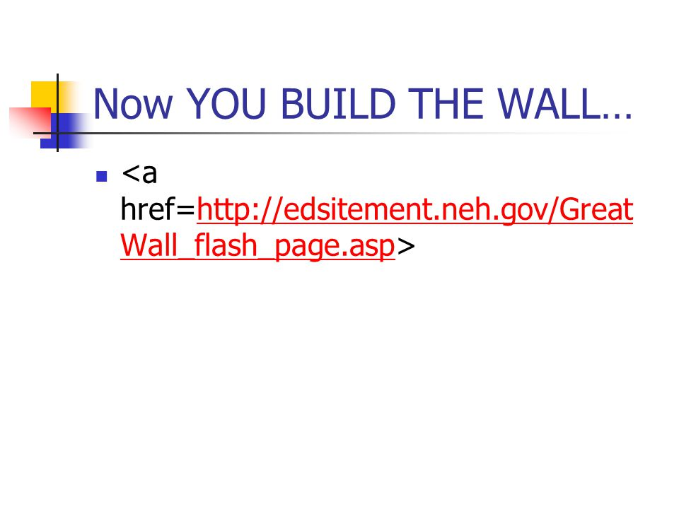 Now YOU BUILD THE WALL… http://edsitement.neh.gov/Great Wall_flash_page.asp