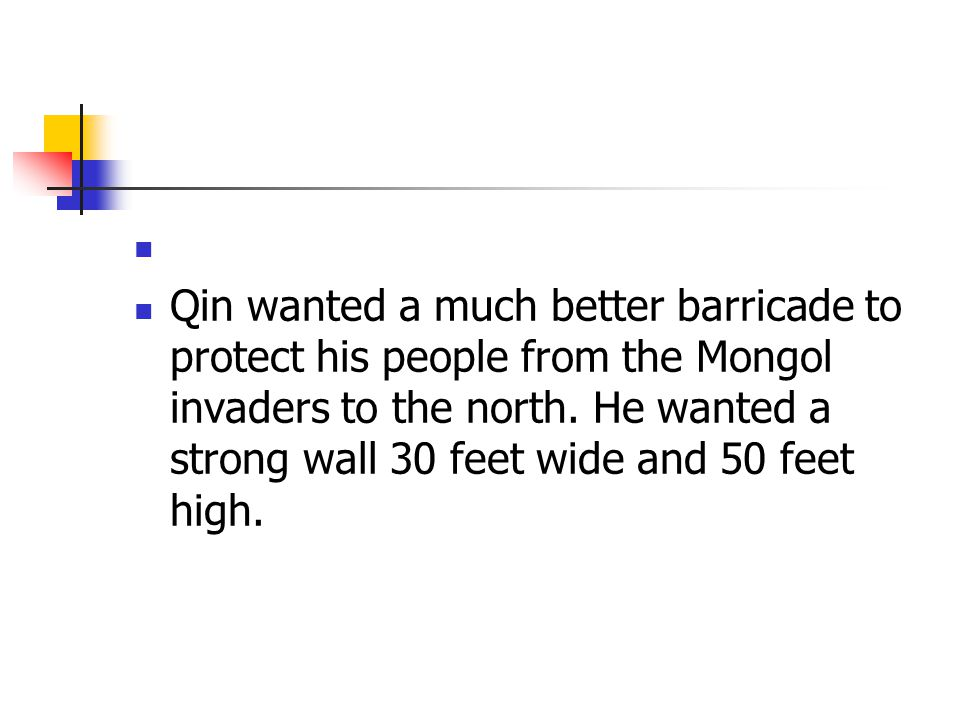 Qin wanted a much better barricade to protect his people from the Mongol invaders to the north.