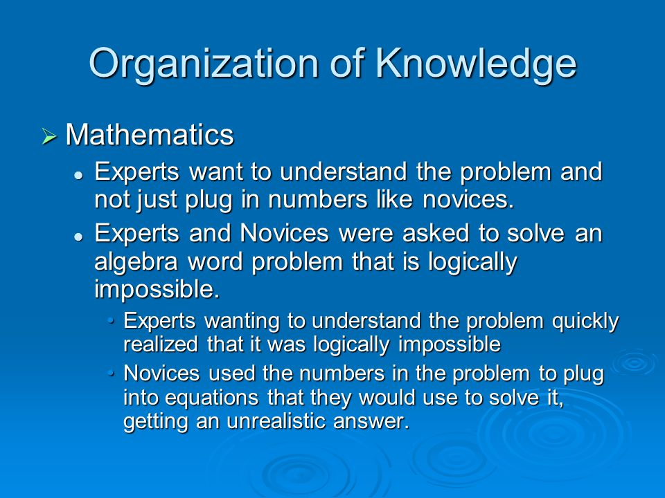 Organization of Knowledge MMMMathematics Experts want to understand the problem and not just plug in numbers like novices.