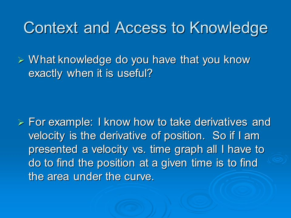 Context and Access to Knowledge  What knowledge do you have that you know exactly when it is useful.