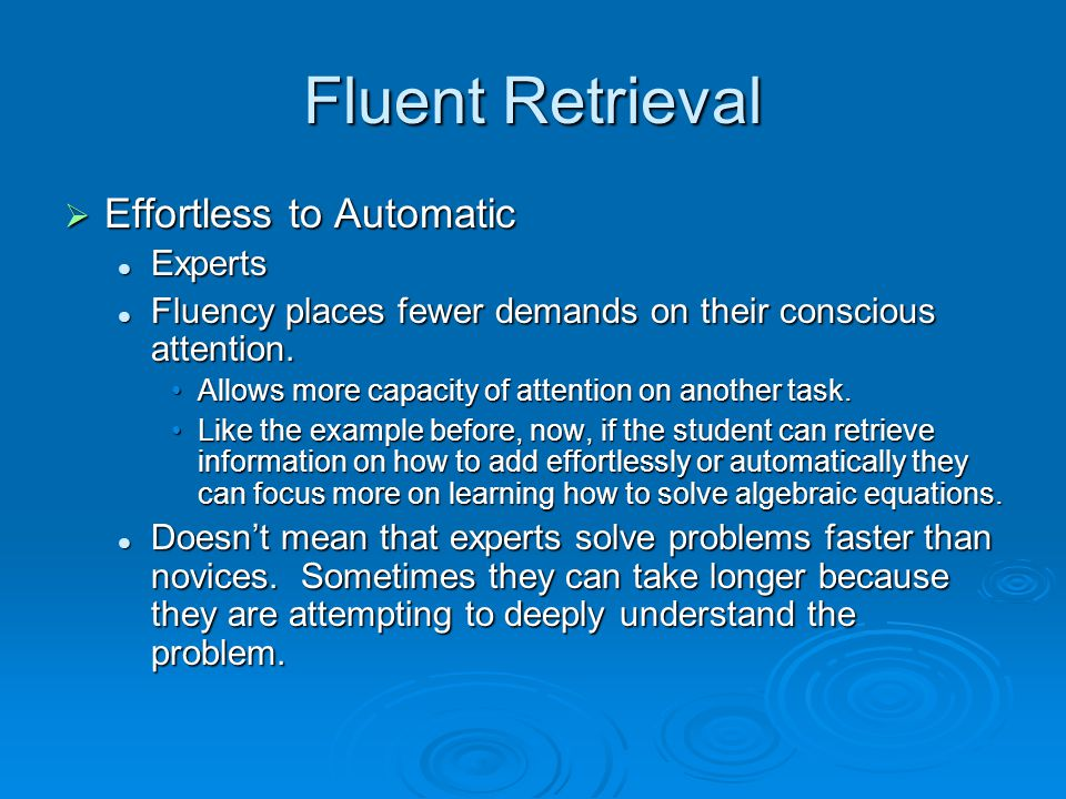 Fluent Retrieval  Effortless to Automatic Experts Experts Fluency places fewer demands on their conscious attention.