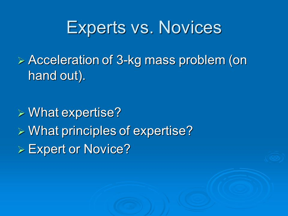 Experts vs.Novices AAAAcceleration of 3-kg mass problem (on hand out).