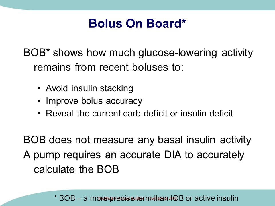 Healthcare Across Borders - September 2003 Scenario 2: Some Insulin Stacking Correction bolus needed to lower the BG from 160 to 100 = 1.5 u BOB = 1.0 u 1.5 u - 1.0 u = 0.5 u Bolus required = 0.5 u Again, all pumps agree…