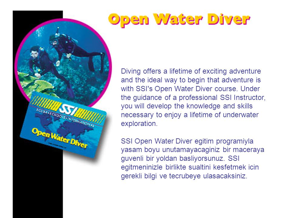 Diving offers a lifetime of exciting adventure and the ideal way to begin that adventure is with SSI s Open Water Diver course.