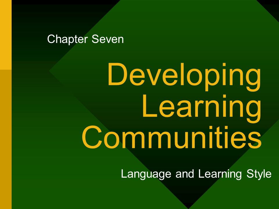 Developing Learning Communities Language and Learning Style Chapter Seven