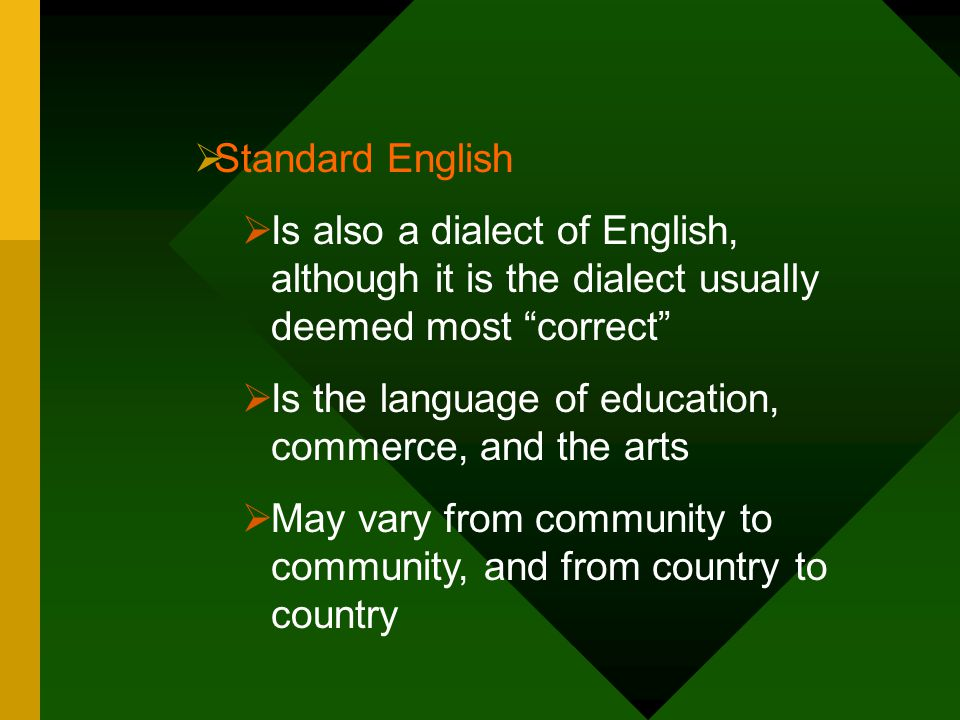 """ Standard English  Is also a dialect of English, although it is the dialect usually deemed most """"correct""""  Is the language of education, commerce,"""