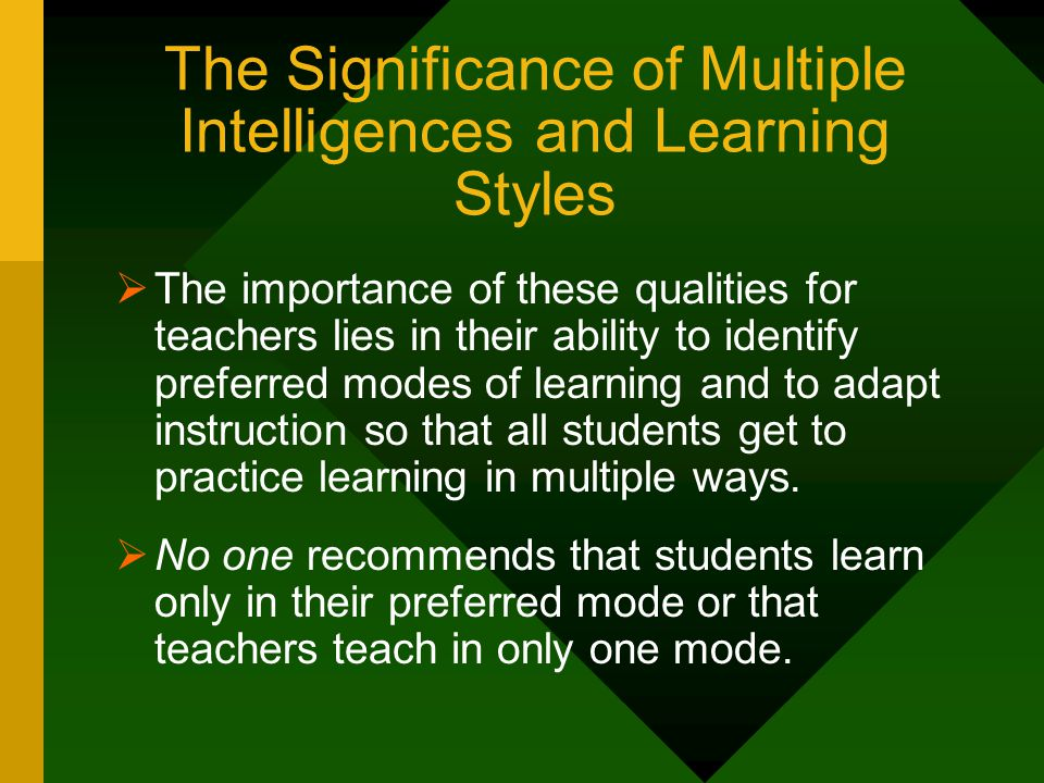 The Significance of Multiple Intelligences and Learning Styles  The importance of these qualities for teachers lies in their ability to identify pref