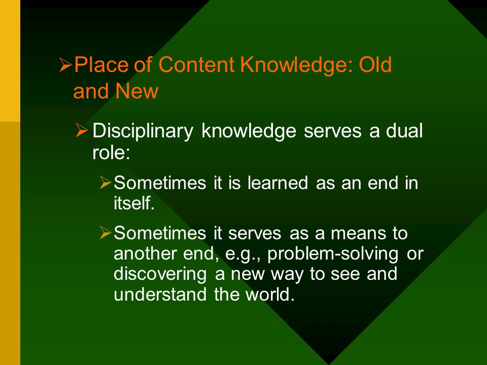  Disciplinary knowledge serves a dual role:  Sometimes it is learned as an end in itself.  Sometimes it serves as a means to another end, e.g., pro