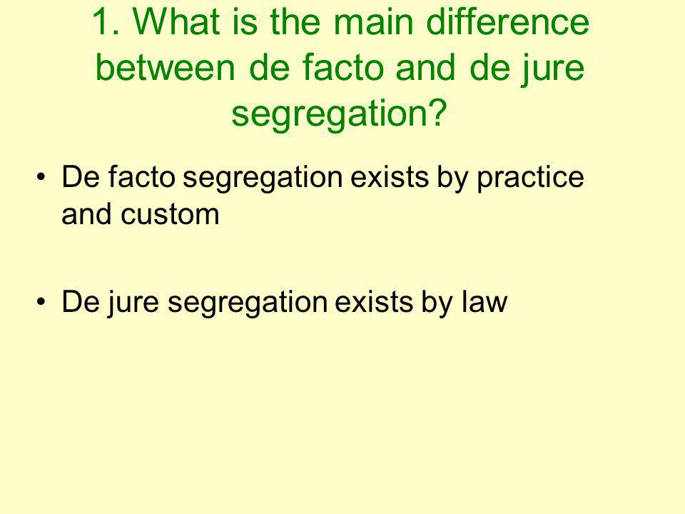 1.What is the main difference between de facto and de jure segregation.