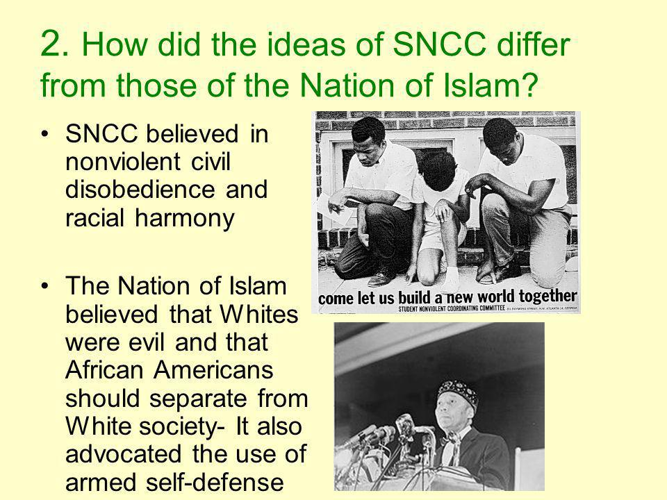 2.How did the ideas of SNCC differ from those of the Nation of Islam.