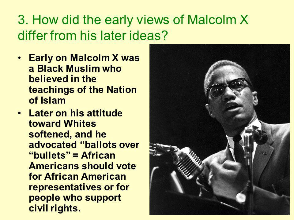 3.How did the early views of Malcolm X differ from his later ideas.