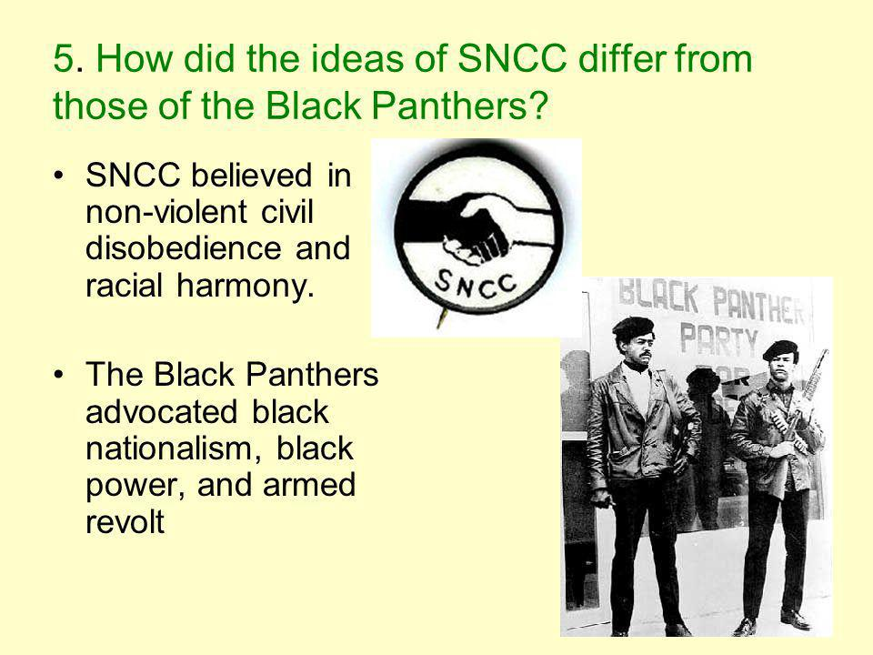 5.How did the ideas of SNCC differ from those of the Black Panthers.