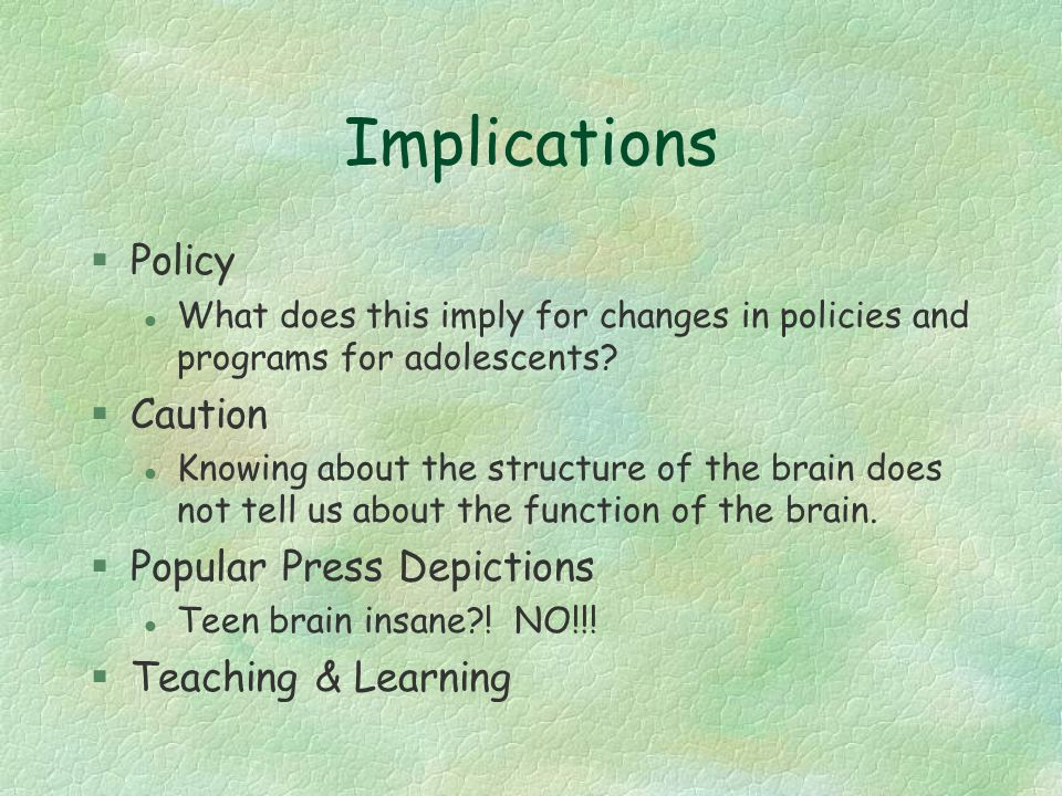 Implications §Policy l What does this imply for changes in policies and programs for adolescents.