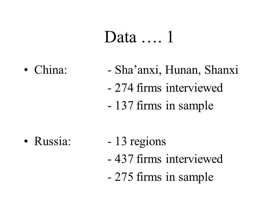Data …. 1 China:- Sha'anxi, Hunan, Shanxi - 274 firms interviewed - 137 firms in sample Russia:- 13 regions - 437 firms interviewed - 275 firms in sam