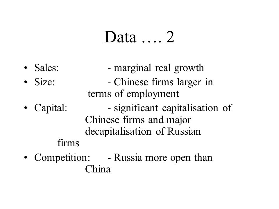 Data …. 2 Sales:- marginal real growth Size:- Chinese firms larger in terms of employment Capital:- significant capitalisation of Chinese firms and ma