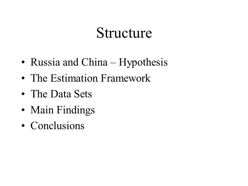 Structure Russia and China – Hypothesis The Estimation Framework The Data Sets Main Findings Conclusions