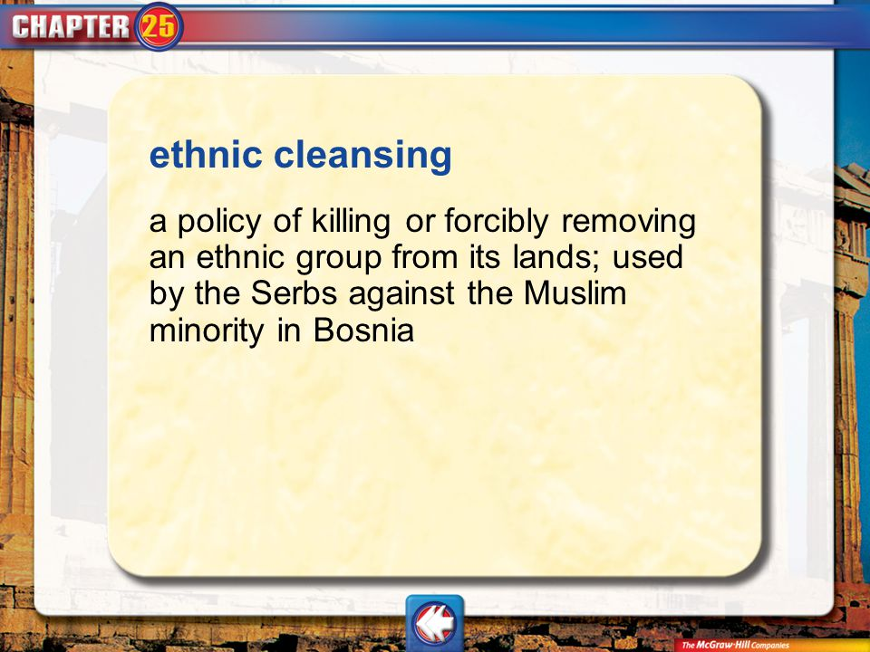 Vocab2 ethnic cleansing a policy of killing or forcibly removing an ethnic group from its lands; used by the Serbs against the Muslim minority in Bosn
