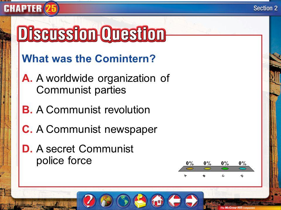 A.A B.B C.C D.D Section 2 What was the Comintern? A.A worldwide organization of Communist parties B.A Communist revolution C.A Communist newspaper D.A