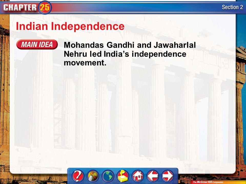 Section 2 Indian Independence Mohandas Gandhi and Jawaharlal Nehru led India's independence movement.