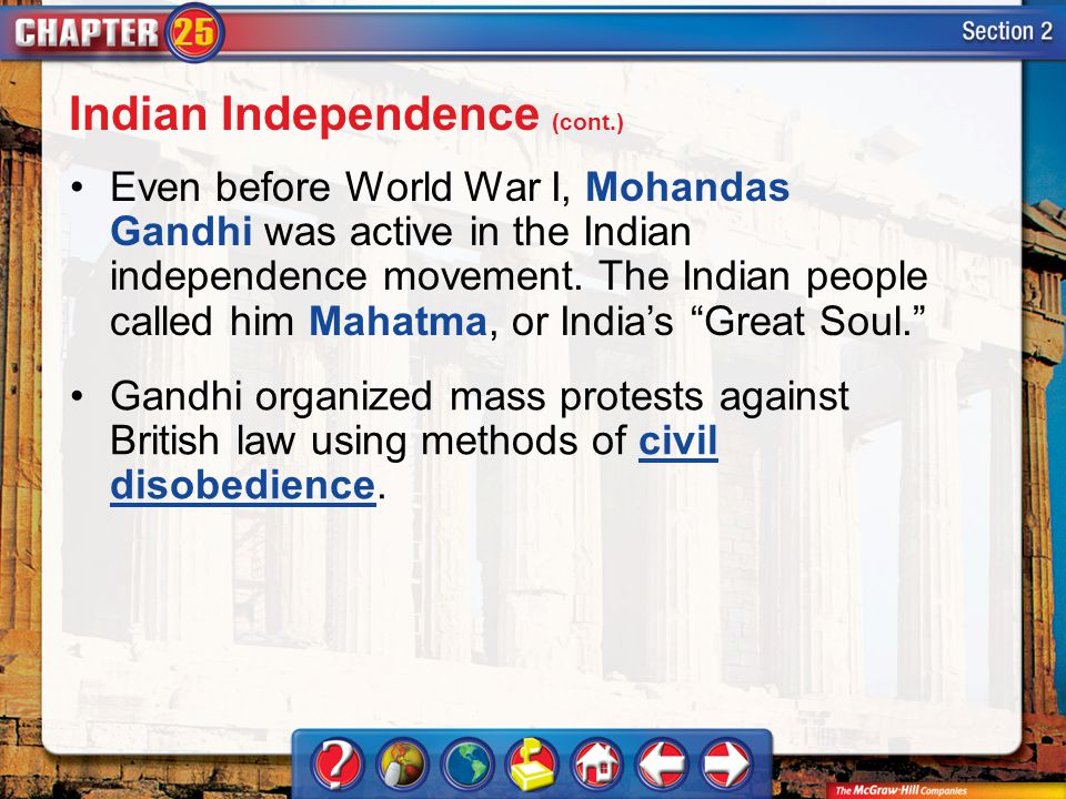 """Section 2 Even before World War I, Mohandas Gandhi was active in the Indian independence movement. The Indian people called him Mahatma, or India's """"G"""