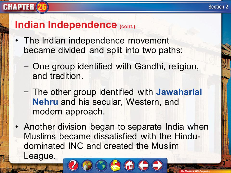 Section 2 The Indian independence movement became divided and split into two paths: −One group identified with Gandhi, religion, and tradition. −The o