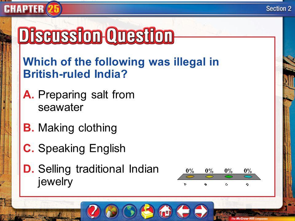 A.A B.B C.C D.D Section 2 Which of the following was illegal in British-ruled India? A.Preparing salt from seawater B.Making clothing C.Speaking Engli