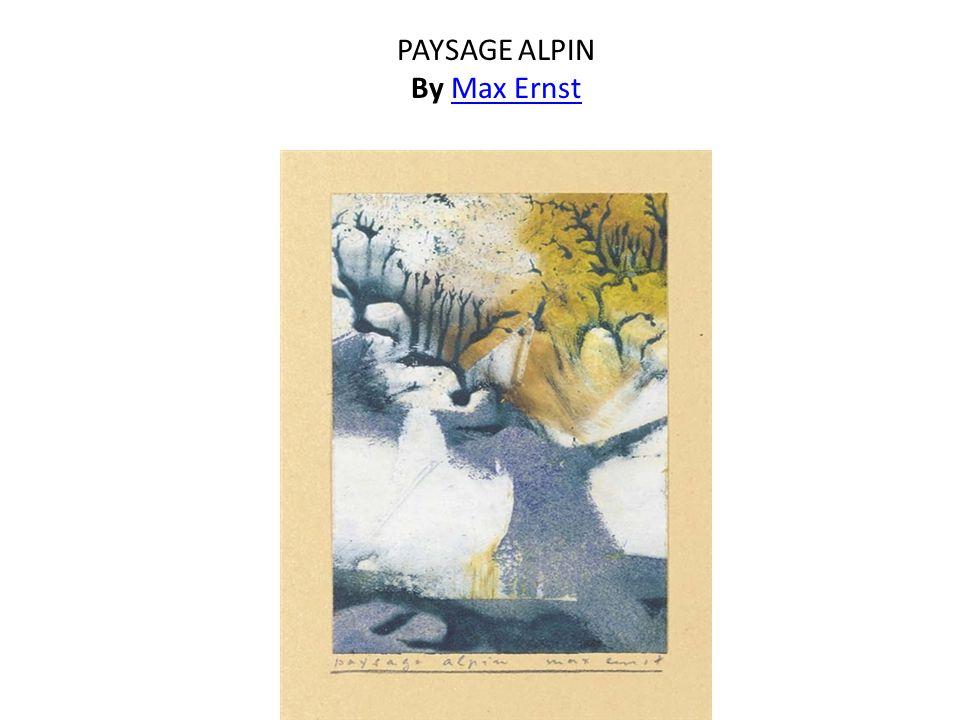 PAYSAGE ALPIN By Max ErnstMax Ernst