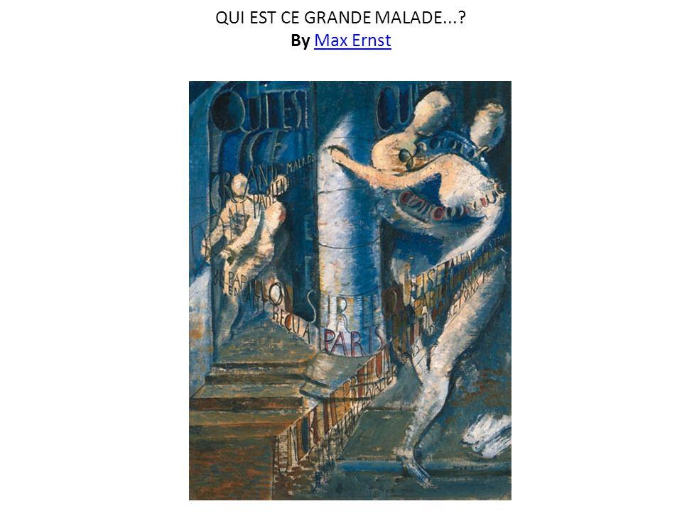 QUI EST CE GRANDE MALADE... By Max ErnstMax Ernst