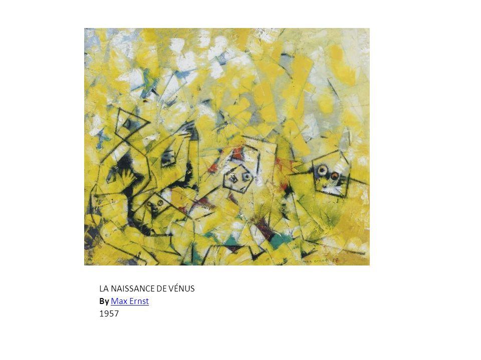 LA NAISSANCE DE VÉNUS By Max ErnstMax Ernst 1957