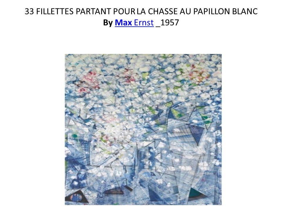33 FILLETTES PARTANT POUR LA CHASSE AU PAPILLON BLANC By Max Ernst _1957Max Ernst