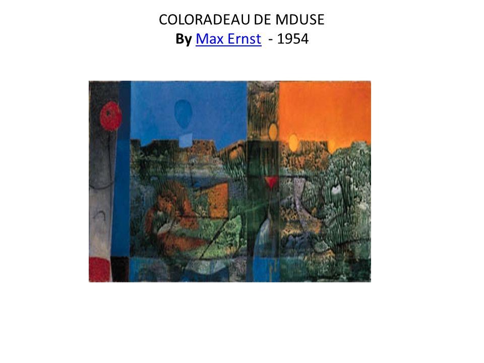 COLORADEAU DE MDUSE By Max Ernst - 1954Max Ernst