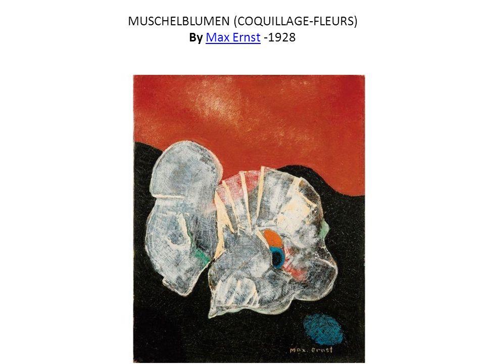 MUSCHELBLUMEN (COQUILLAGE-FLEURS) By Max Ernst -1928Max Ernst
