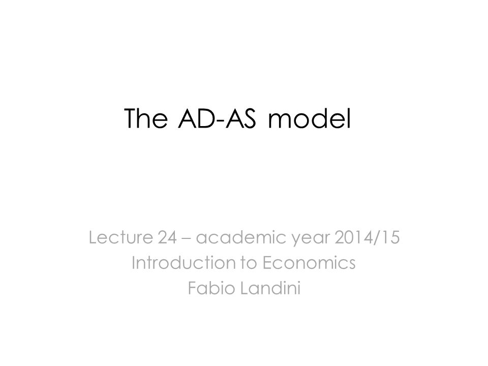 The AD-AS model Lecture 24 – academic year 2014/15 Introduction to Economics Fabio Landini