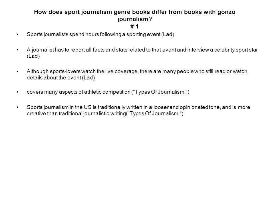 How does sport journalism genre books differ from books with gonzo journalism? # 1 Sports journalists spend hours following a sporting event (Lad) A j