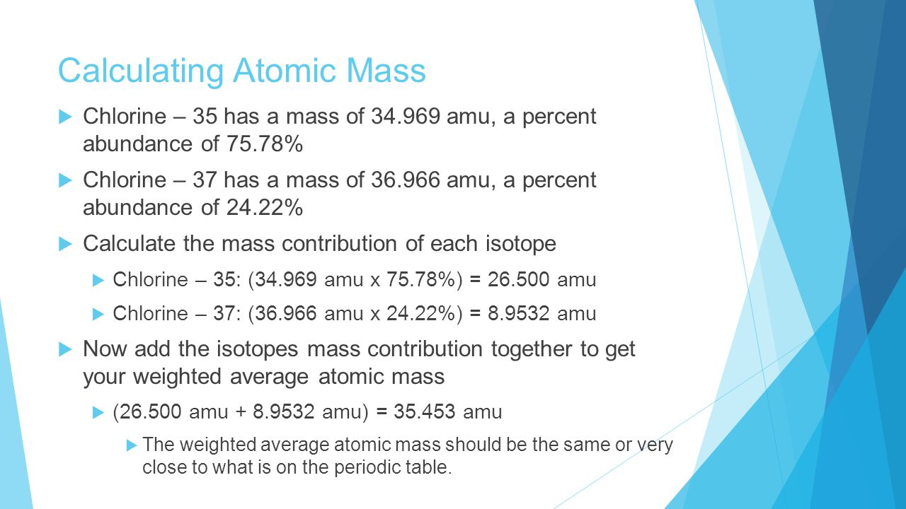 Isotope Practice  Boron has two naturally occurring isotopes: boron – 10 (abundance = 19.8%, mass = 10.013 amu) and boron – 11 (abundance = 80.2%, mass = 11.009 amu).