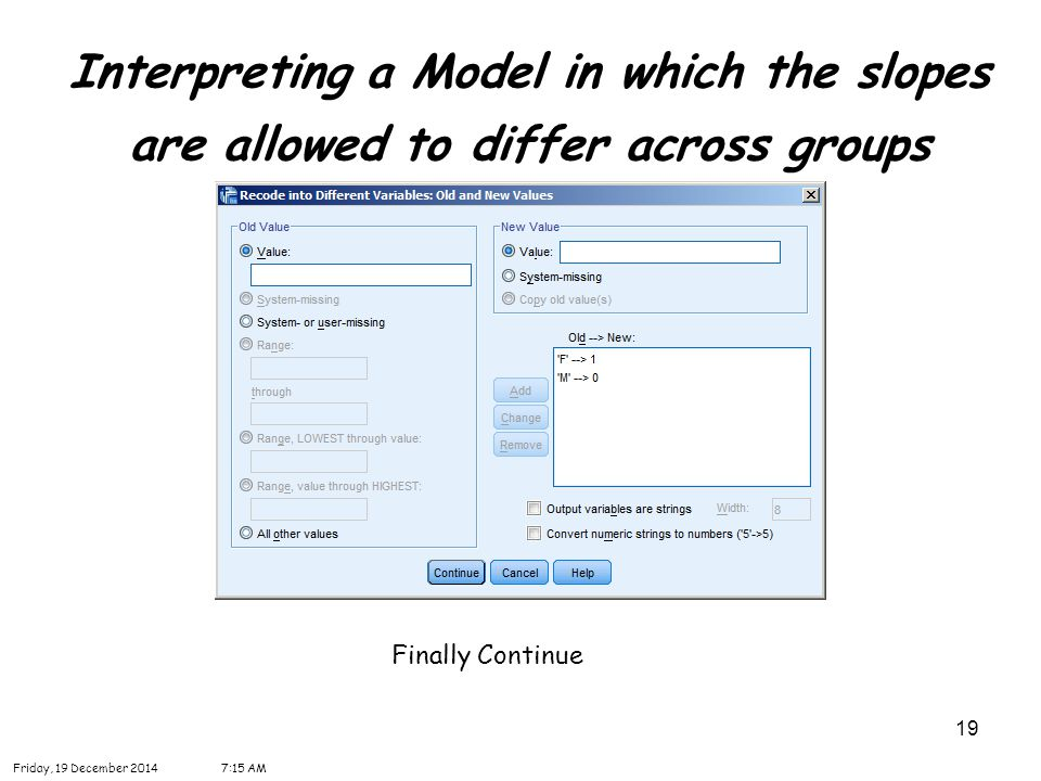 19 Interpreting a Model in which the slopes are allowed to differ across groups Friday, 19 December 20147:16 AM Finally Continue