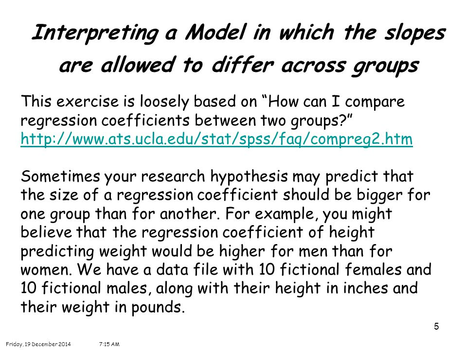 26 Interpreting a Model in which the slopes are allowed to differ across groups Friday, 19 December 20147:16 AM The term femht tests the null hypothesis Ho: B f = B m.