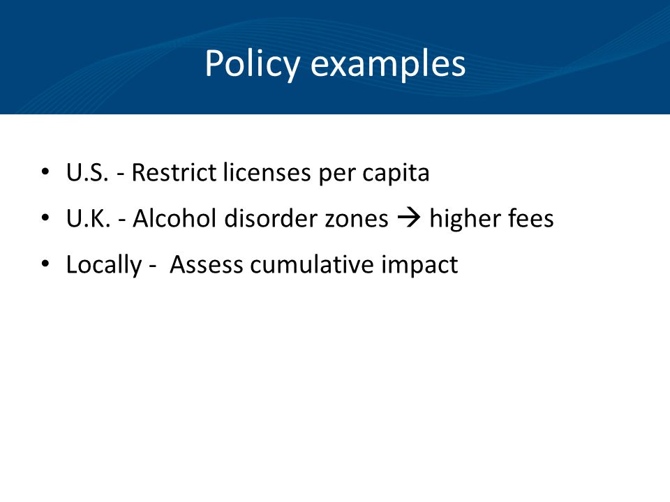 Policy examples U.S. - Restrict licenses per capita U.K.