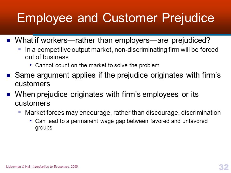 Lieberman & Hall; Introduction to Economics, 2005 32 Employee and Customer Prejudice What if workers—rather than employers—are prejudiced?  In a comp