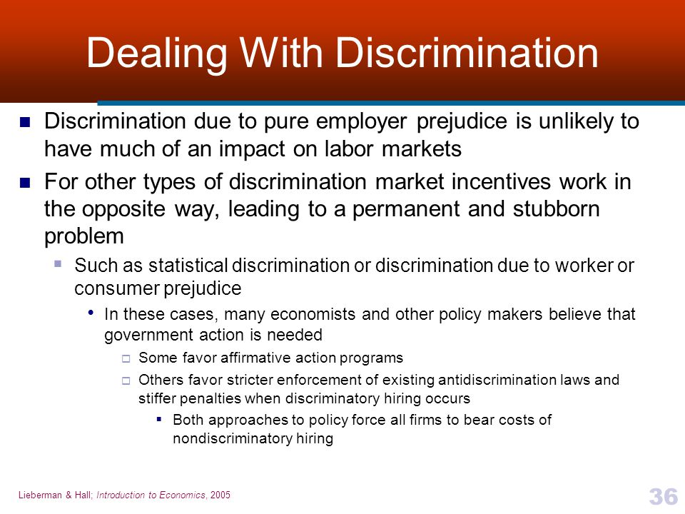 Lieberman & Hall; Introduction to Economics, 2005 36 Dealing With Discrimination Discrimination due to pure employer prejudice is unlikely to have muc