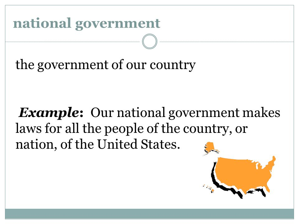 national government the government of our country Example: Our national government makes laws for all the people of the country, or nation, of the United States.