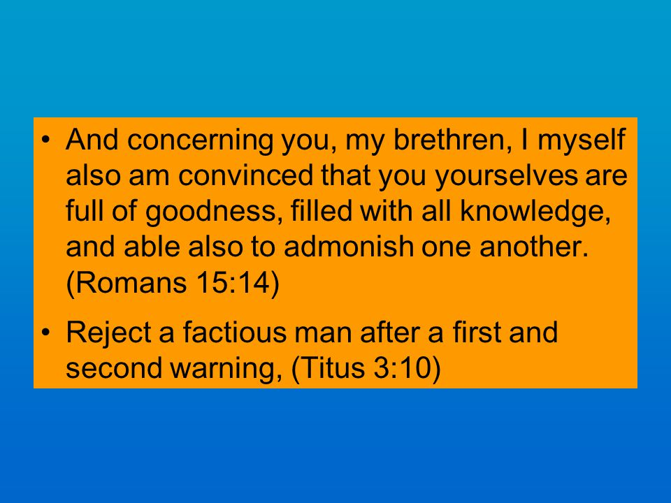 And concerning you, my brethren, I myself also am convinced that you yourselves are full of goodness, filled with all knowledge, and able also to admonish one another.