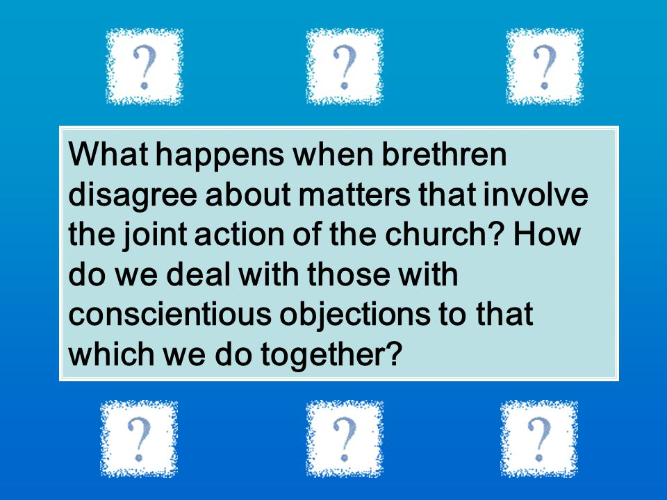 What happens when brethren disagree about matters that involve the joint action of the church.