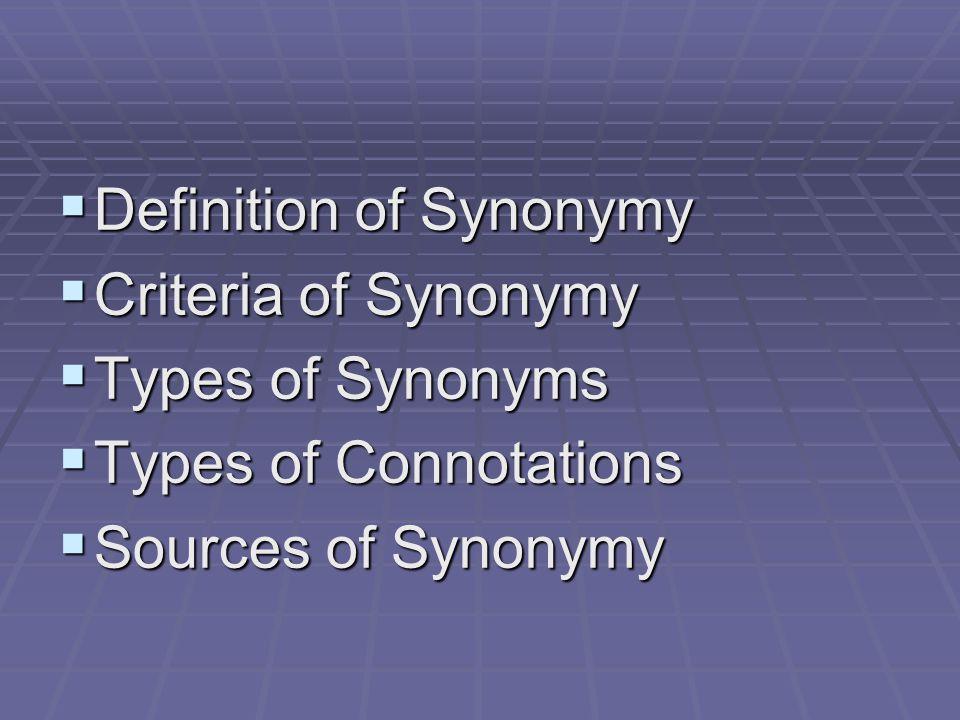  Definition of Synonymy  Criteria of Synonymy  Types of Synonyms  Types of Connotations  Sources of Synonymy