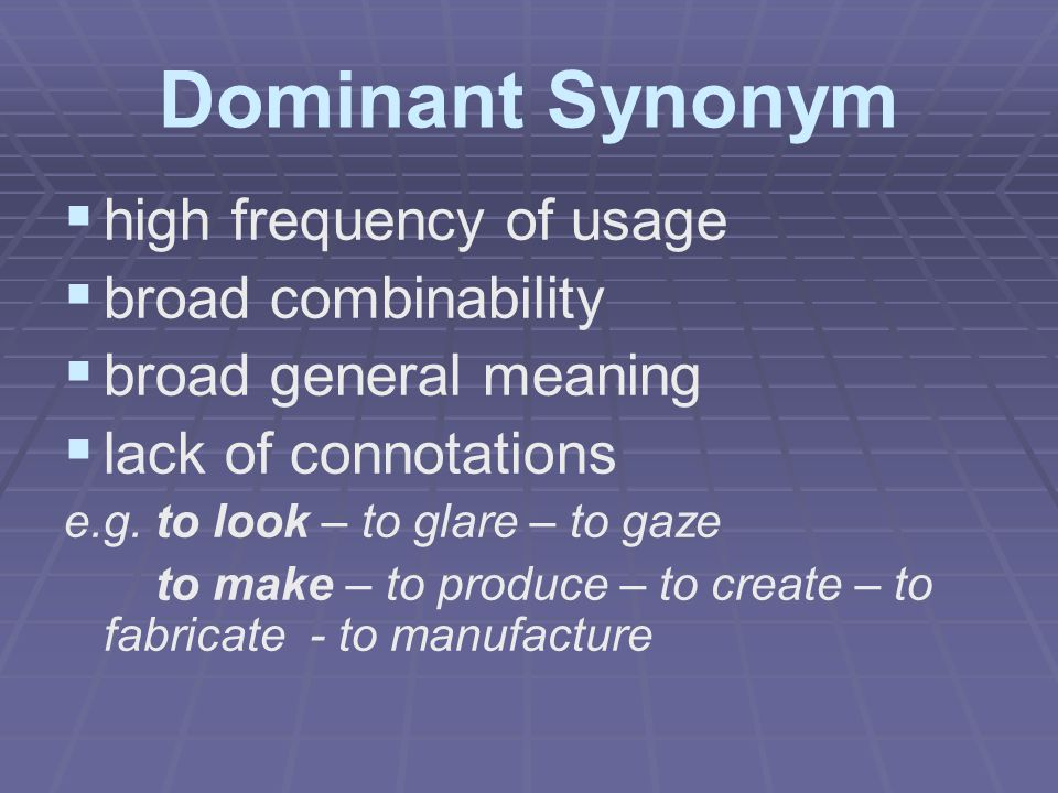 Dominant Synonym   high frequency of usage   broad combinability   broad general meaning   lack of connotations e.g. to look – to glare – to g