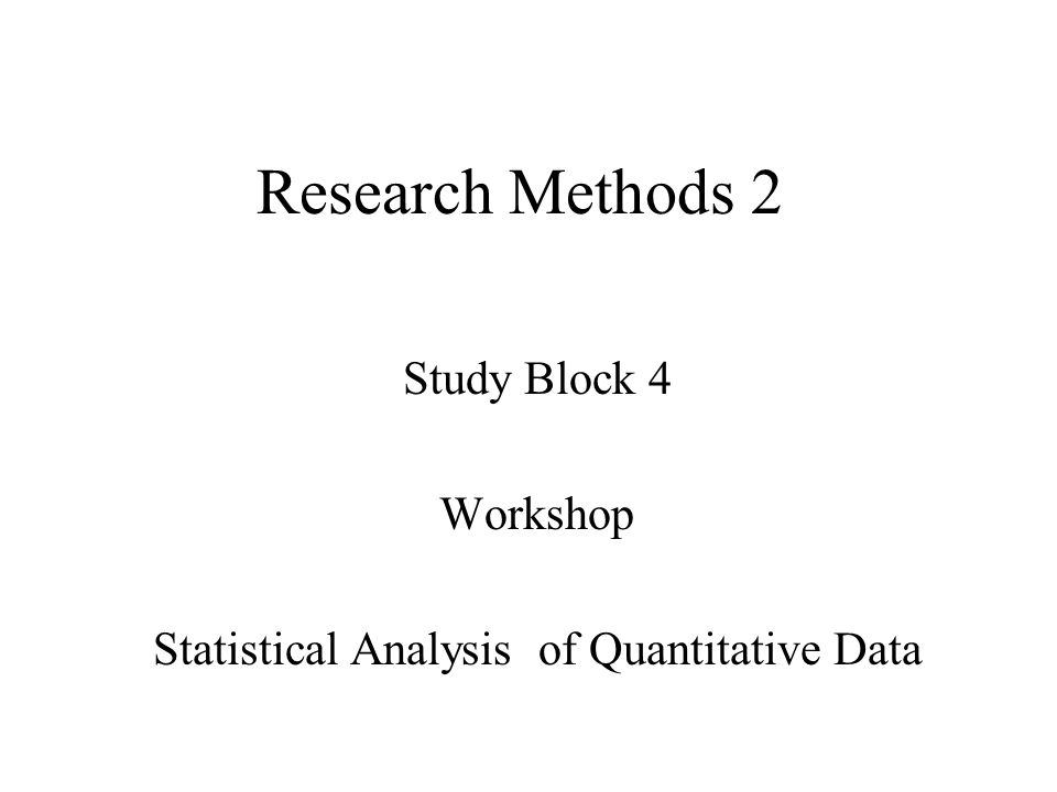 Research Methods 2 Study Block 4 Workshop Statistical Analysis of Quantitative Data