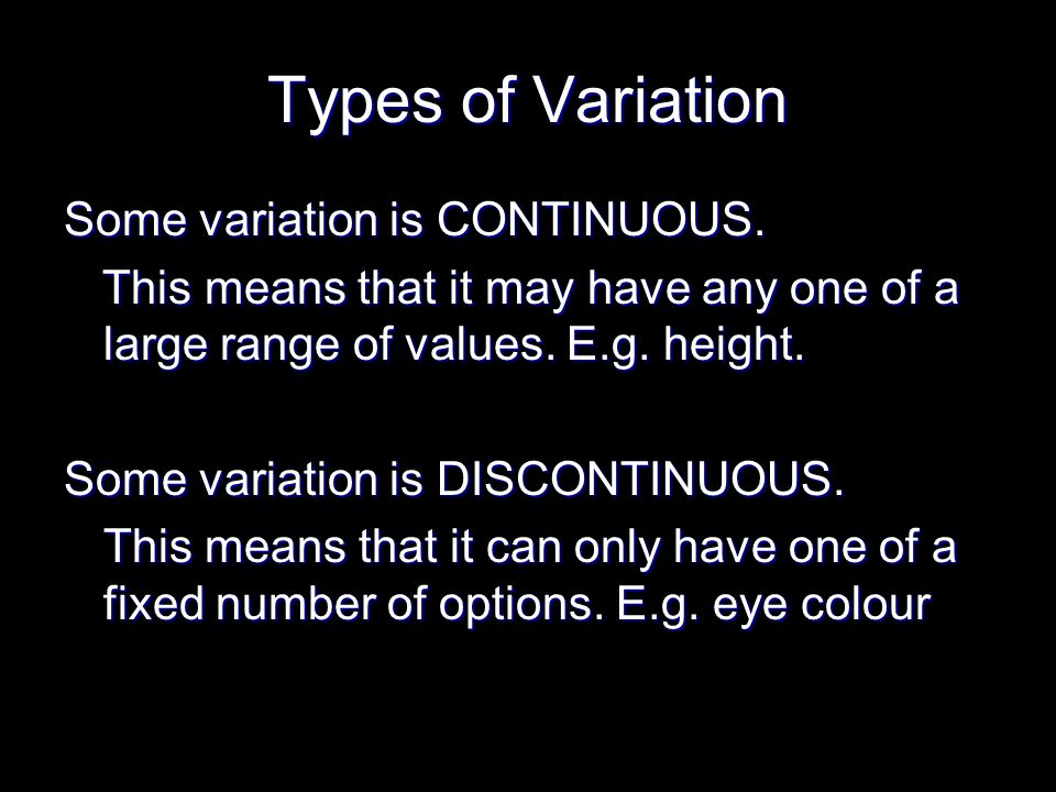 Types of Variation Some variation is CONTINUOUS.