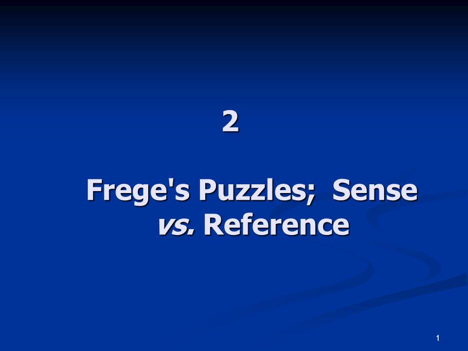 1 2 Frege s Puzzles; Sense vs. Reference